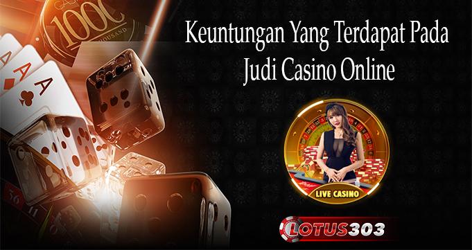 Keuntungan Yang Terdapat Pada Judi Casino Online