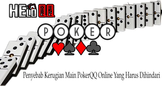 Penyebab Kerugian Main PokerQQ Online Yang Harus Dihindari