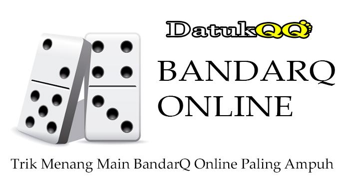 Trik Menang Main BandarQ Online Paling Ampuh