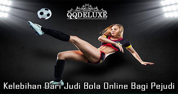 Kelebihan Dari Judi Bola Online Bagi Pejudi