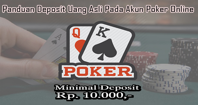 Panduan Deposit Uang Asli Pada Akun Poker Online